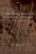 Greek Lyric, Tragedy, and Textual Criticism Collected Papers