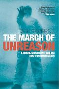 March of Unreason Science, Democracy, And the New Fundamentalism