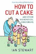 How to Cut a Cake And Other Mathematical Conundrums