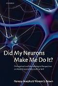 Did My Neurons Make Me Do It? Philosophical and Neurobiological Perspectives on Moral Respon...