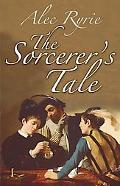 The Sorcerer's Tale: Faith and Fraud in Tudor England