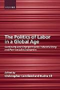 Politics of Labor in a Global Age: Continuity and Change in Late-Industrializing and Post-So...