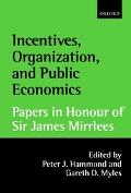 Incentives, Organization, and Public Economics Papers in Honour of Sir James Mirrlees