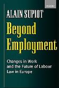 Beyond Employment Changes in Work and the Future of Labour Law in Europe