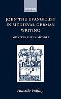John the Evangelist and Medieval German Writing Immitating the Inimitable