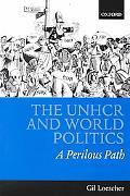 Unhcr and World Politics A Perilous Path
