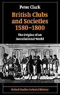 British Clubs and Societies 1580-1800 The Origins of an Associational World