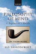Philosophy Of Mind A Beginner's Guide