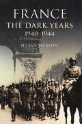 France The Dark Years, 1940-1944