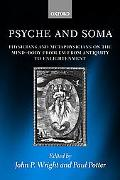 Psyche and Soma Physicians and Metaphysicians on the Mind-Body Problem from Antiquity to Enl...