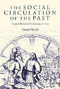 Social Circulation of the Past English Historical Culture 1500-1730