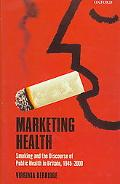 Marketing Health Smoking and the Discourse of Public Health in Britain, 1945-2000