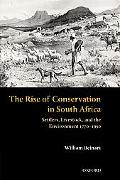 Rise of Conservation in South Africa Settlers, Livestock, and the Environment 1770-1950