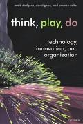 Think, Play, Do Technology, Innovation, And Organization