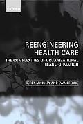 Reengineering Health Care The Complexities of Organizational Transformation