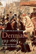 Denmark, 1513-1660 The Rise and Decline of a Renaissance Monarchy