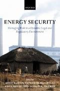 Energy Security Managing Risk in a Dynamic Legal and Regulatory Environment