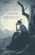 Romantic Indians Native Americans, British Literature, And Transatlantic Culture 1756-1830