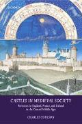 Castles In Medieval Society Fortresses In England, France, And Ireland In The Central Middle...