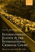 International Justice and the International Criminal Court Between Sovereignty and the Rule ...