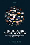 The Rise of the Global Imaginary: Political Ideologies from the French Revolution to the Glo...