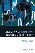 Agency And Autonomy in Kant's Moral Theory