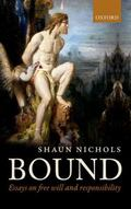Bound : Essays on Free Will and Responsibility