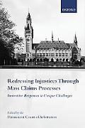 Redressing Injustices Through Mass Claims Processes Innovative Responses to Unique Challenges