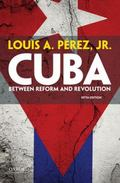 Cuba : Between Reform and Revolution