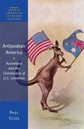 Antipodean America : Australasia, Colonialism, and the Constitution of U. S. Literature