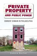 Private Property and Public Power : Eminent Domain in Philadelphia