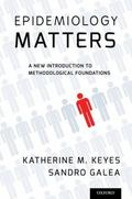 Epidemiology Matters : A New Introduction to Methodological Foundations