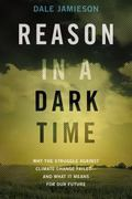 Reason in a Dark Time: Why the Struggle Against Climate Change Failed -- and What It Means f...