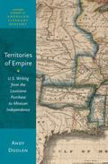 Territories of Empire : U. S. Writing from the Louisiana Purchase to Mexican Independence