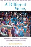 Different Voice, a Different Song : Reclaiming Community Through the Natural Voice and World...