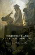 Punishment and the Moral Emotions : Essays in Law, Morality, and Religion