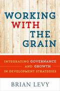 Working with the Grain : Integrating Governance and Growth in Development Strategies