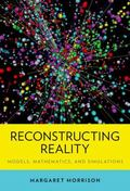 Reconstructing Reality : Models, Mathematics, and Simulations