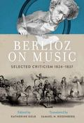 Berlioz on Music : Selected Criticism, 1824-1837