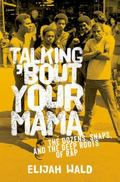 Talking about Your Mama : The Dozens, Snaps, and the Deep Roots of Rap