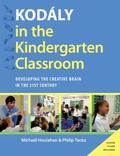 Kodaly in the Kindergarten Classroom : Developing the Creative Brain in the 21st Century