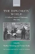 The Diplomats' World: The Cultural History of Diplomacy, 1815-1914