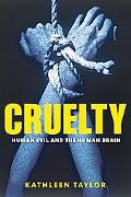 Cruelty: Human Evil and the Human Brain