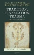 Tradition, Translation, Trauma : The Classic and the Modern
