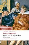 A Mad World, My Masters and Other Plays: A Mad World, My Masters; Michaelmas Term; A trick t...