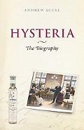 Hysteria: The Biography (Biographies of Diseases)