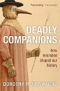 Deadly Companions: How Microbes Shaped Our History