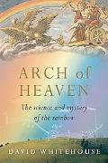 Arch of Heaven : The Science and Mystery of the Rainbow