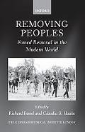 Removing Peoples: Forced Removal in the Modern World