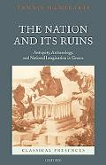 The Nation and its Ruins: Antiquity, Archaeology, and National Imagination in Greece (Classi...